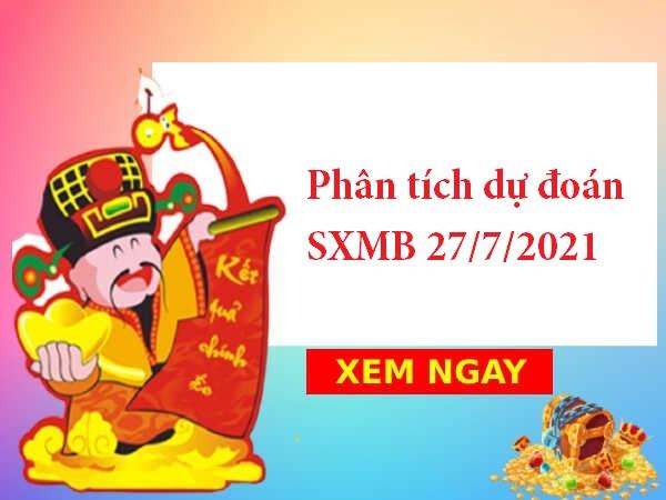 Phân tích dự đoán SXMB 27/7/2021